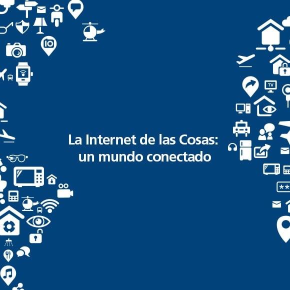 La Internet de las Cosas: un mundo conectado